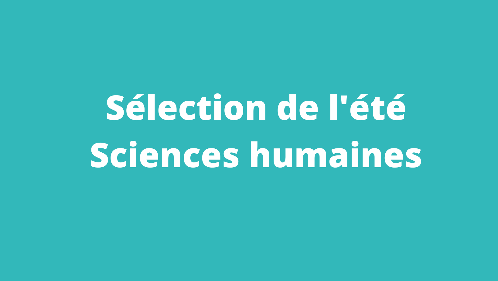 Sélection de l'été Sciences humaines
