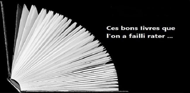 Ces bons livres que l'on a failli rater...