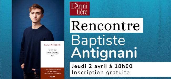Rencontre avec Baptiste Antignani