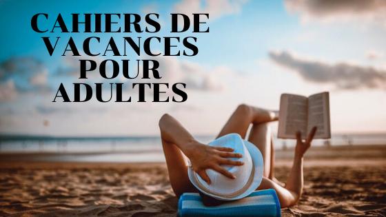 Cahiers de vacances pour adultes !
