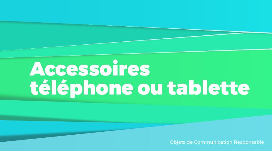 Univers - Accessoires téléphone ou tablette - Goodies responsables - Cadoetik