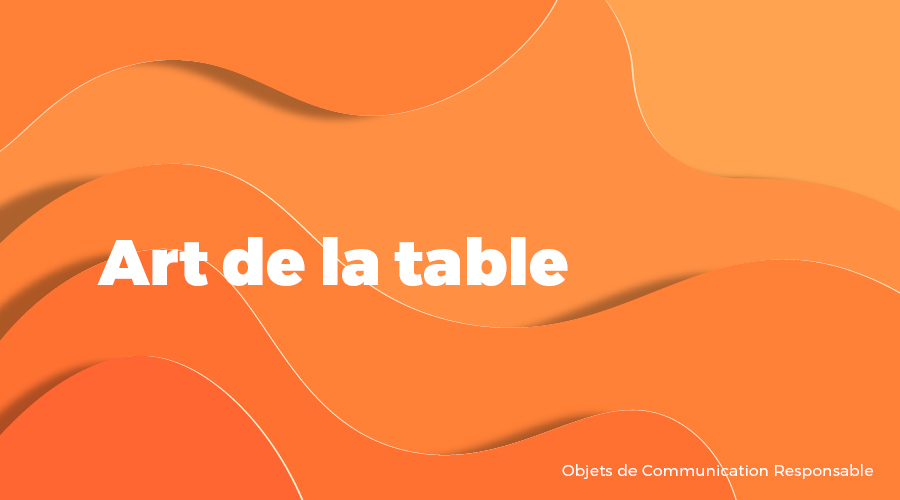 Univers - Art de la table - Goodies responsables - Cadoetik