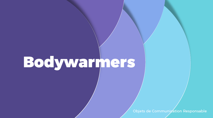 Univers - Bodywarmers - Goodies responsables - Cadoetik