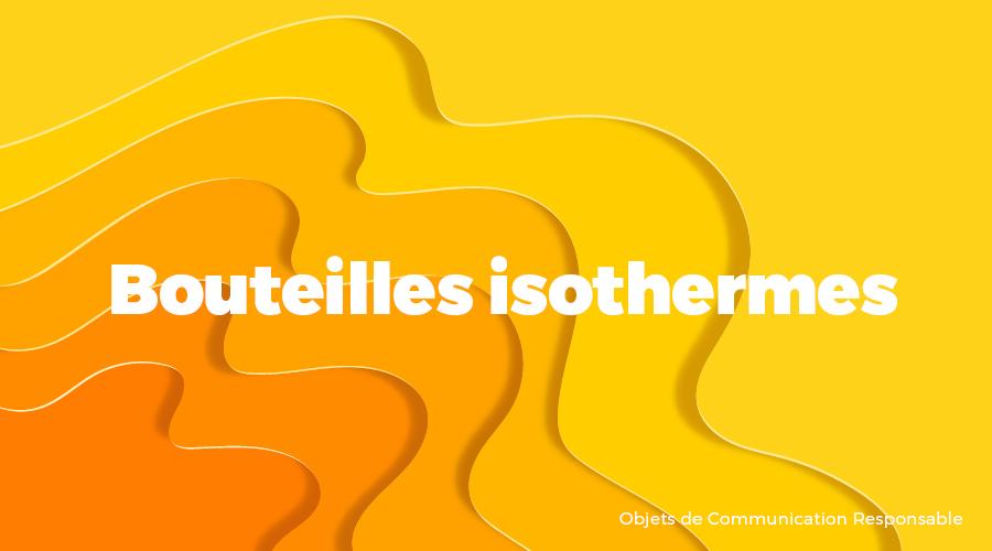 Univers - Bouteilles isothermes - Goodies responsables - Cadoetik
