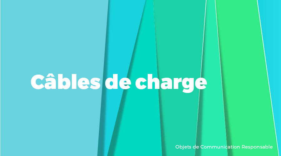 Univers - Câbles de charge - Goodies responsables - Cadoetik