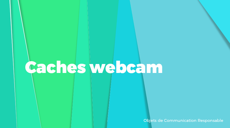 Univers - Caches webcam - Goodies responsables - Cadoetik