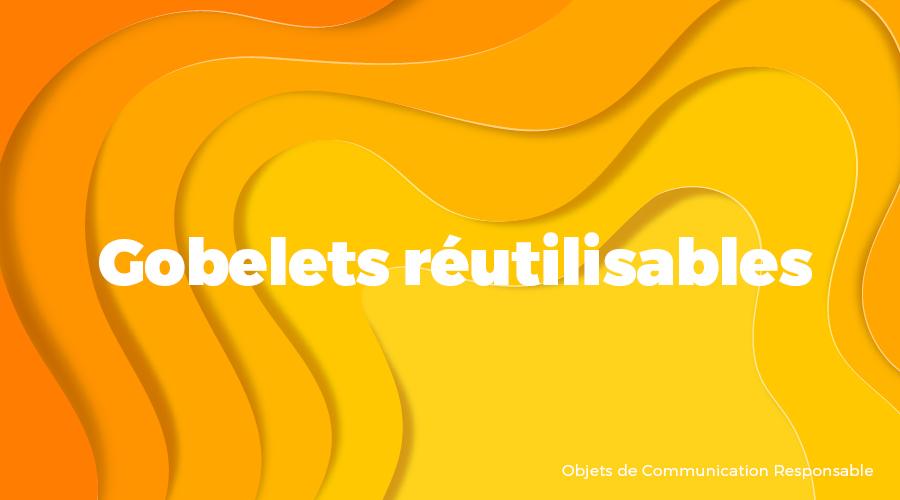 Univers - Gobelets réutilisables - Goodies responsables - Cadoetik