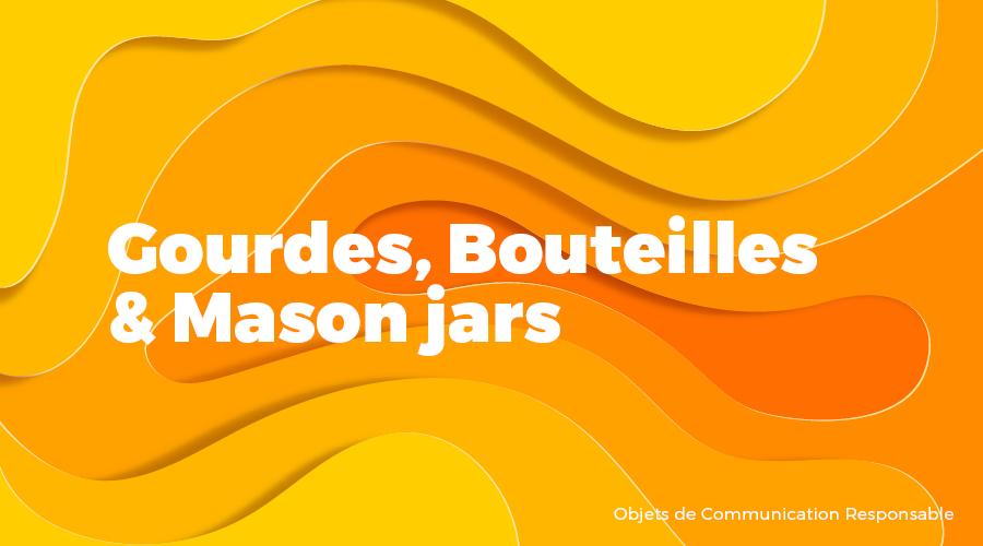 Univers - Gourdes, Bouteilles & Mason Jars - Goodies responsables - Cadoetik