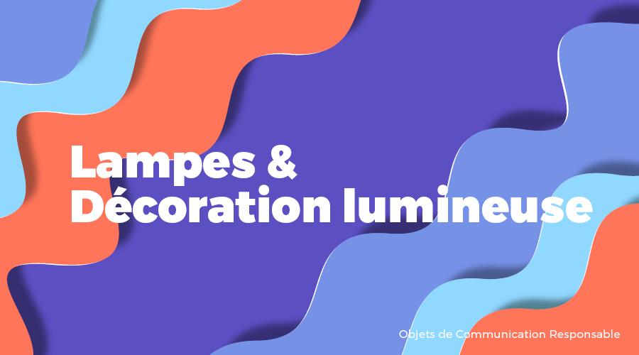 Univers - Lampes & Décoration lumineuse - Goodies responsables - Cadoetik