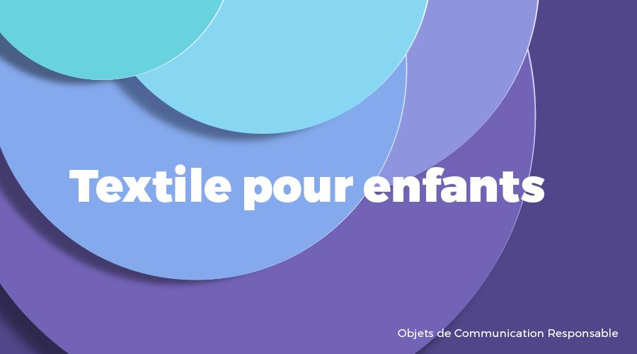 Univers - Textile pour enfants - Goodies responsables - Cadoetik