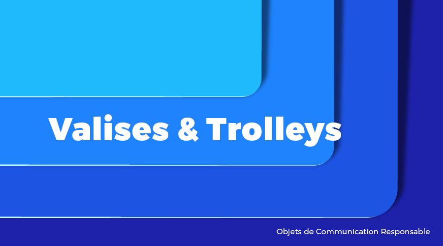 Univers - Valises & Trolleys - Goodies responsables - Cadoetik