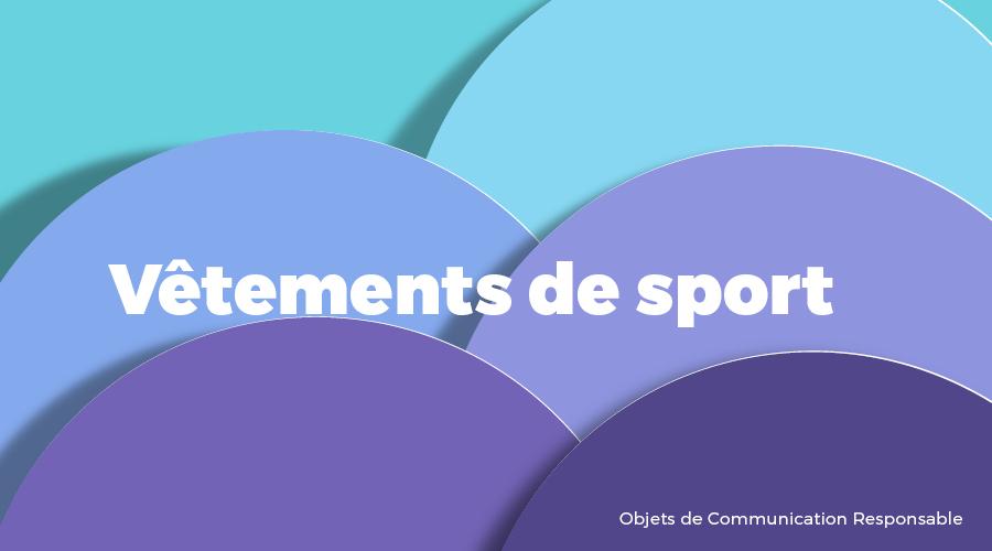 Univers - Vêtements de sport - Goodies responsables - Cadoetik