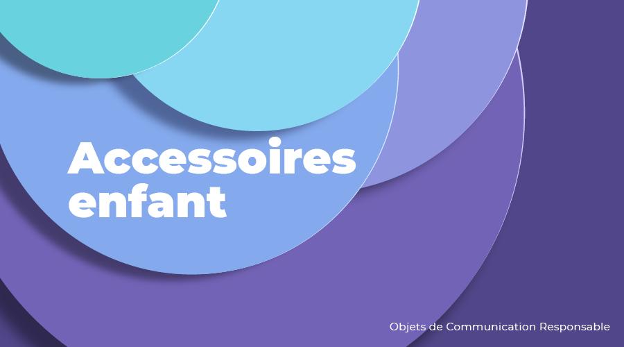 Univers - Accessoires pour enfants - Goodies responsables - Cadoetik