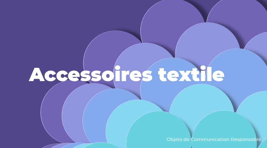 Univers - Accessoires textile - Goodies responsables - Cadoetik