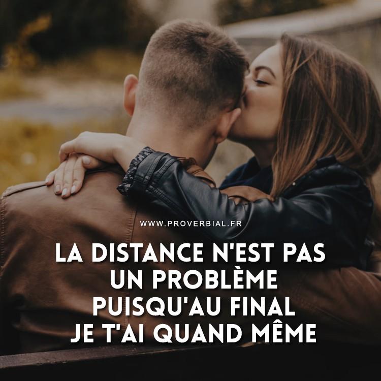 La distance n'est pas un problème puisqu'au final je t'ai quand même.