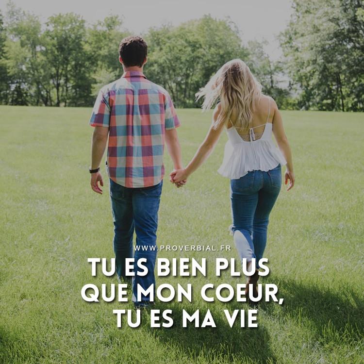 Tu es bien plus que mon coeur, tu es ma vie.