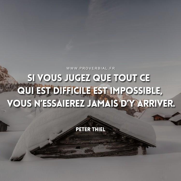 Si vous jugez que tout ce qui est difficile est impossible, vous n'essaierez jamais d'y arriver.