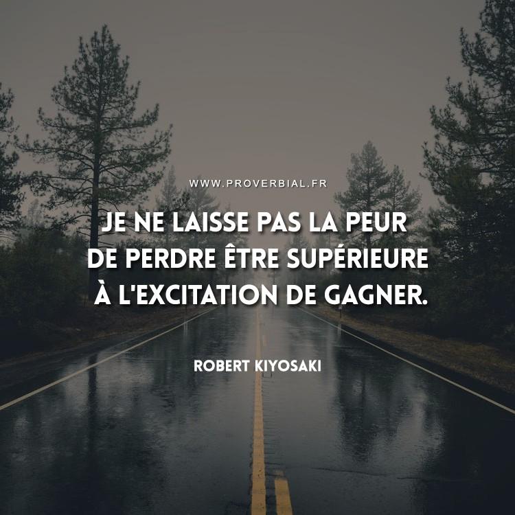 Je ne laisse pas la peur de perdre être supérieure à l'excitation de gagner.