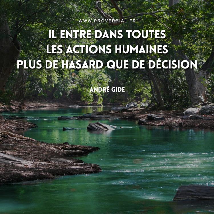 Il entre dans toutes les actions humaines plus de hasard que de décision.