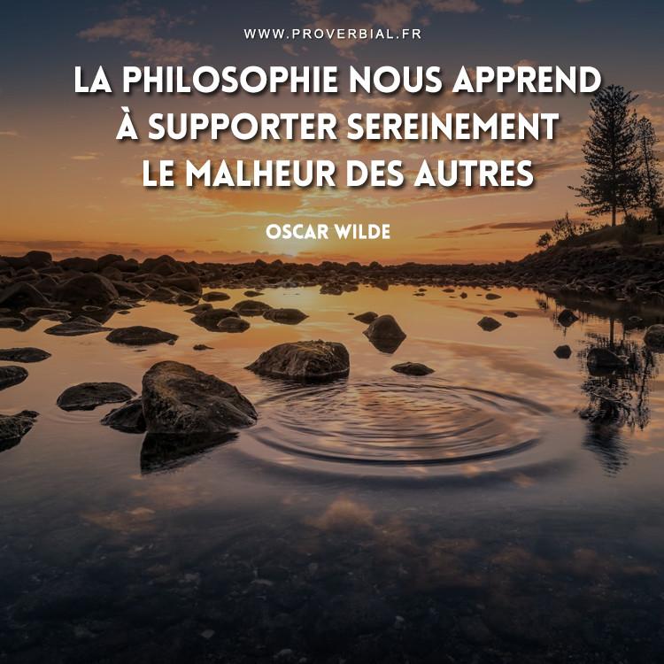 La philosophie nous apprend à supporter sereinement le malheur des autres.