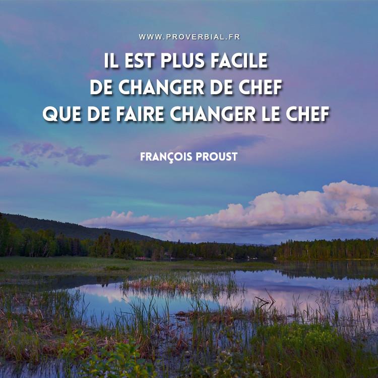 Il est plus facile de changer de chef que de faire changer le chef.