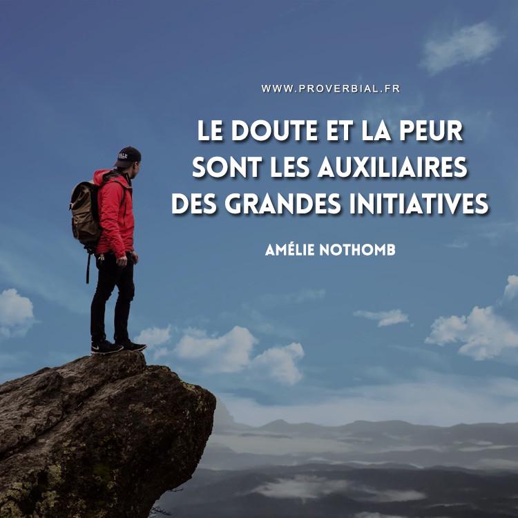 Le doute et la peur sont les auxiliaires des grandes initiatives.