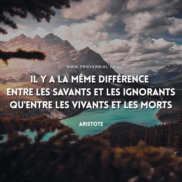 Il y a la même différence entre les savants et les ignorants qu'entre les vivants et les morts.