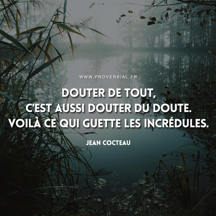 Douter de tout, c'est aussi douter du doute. Voilà ce qui guette les incrédules.