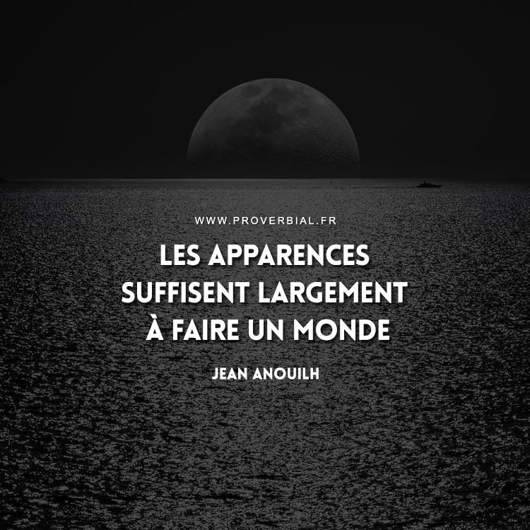 Les apparences suffisent largement à faire un monde.