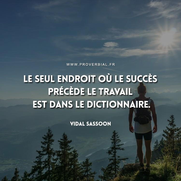 Le seul endroit où le succès précède le travail est dans le dictionnaire.