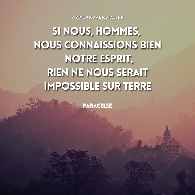 Si nous, hommes, nous connaissions bien notre esprit, rien ne nous serait impossible sur terre.