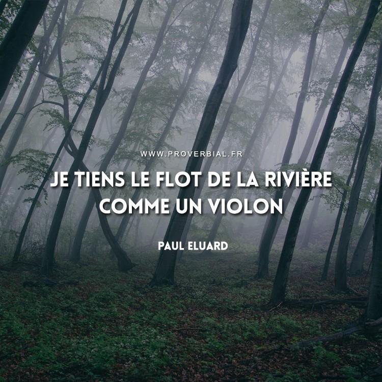 Je tiens le flot de la rivière comme un violon.