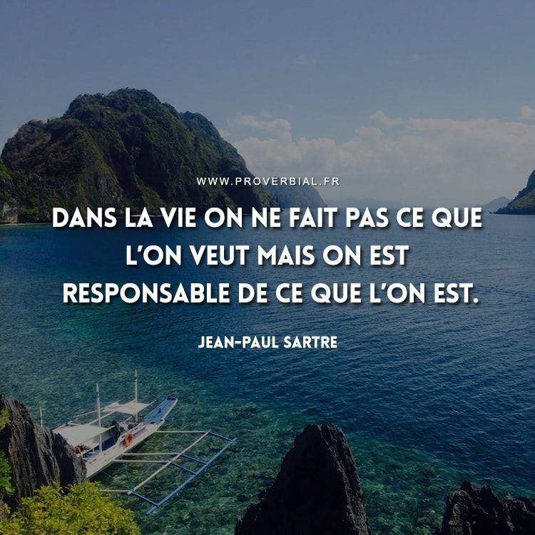 Dans la vie on ne fait pas ce que l'on veut mais on est responsable de ce que l'on est.
