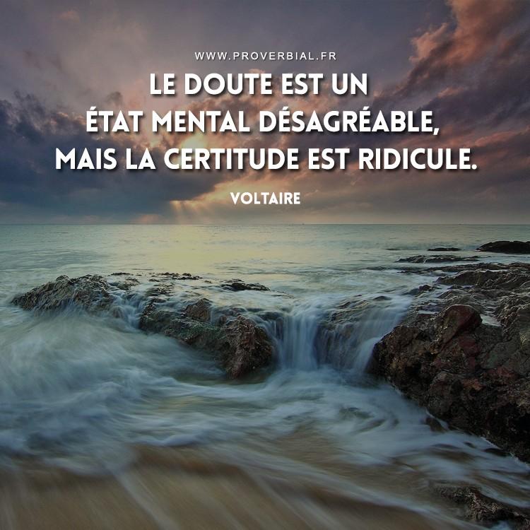 Le doute est un état mental désagréable, mais la certitude est ridicule.