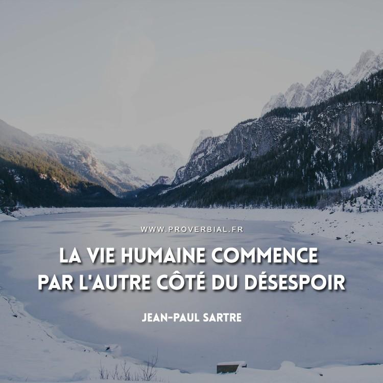 La vie humaine commence par l'autre côté du désespoir.