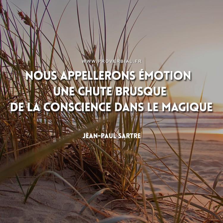 Nous appellerons émotion une chute brusque de la conscience dans le magique.