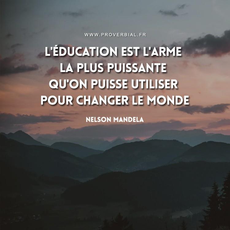 L'éducation est l'arme la plus puissante qu'on puisse utiliser pour changer le monde.