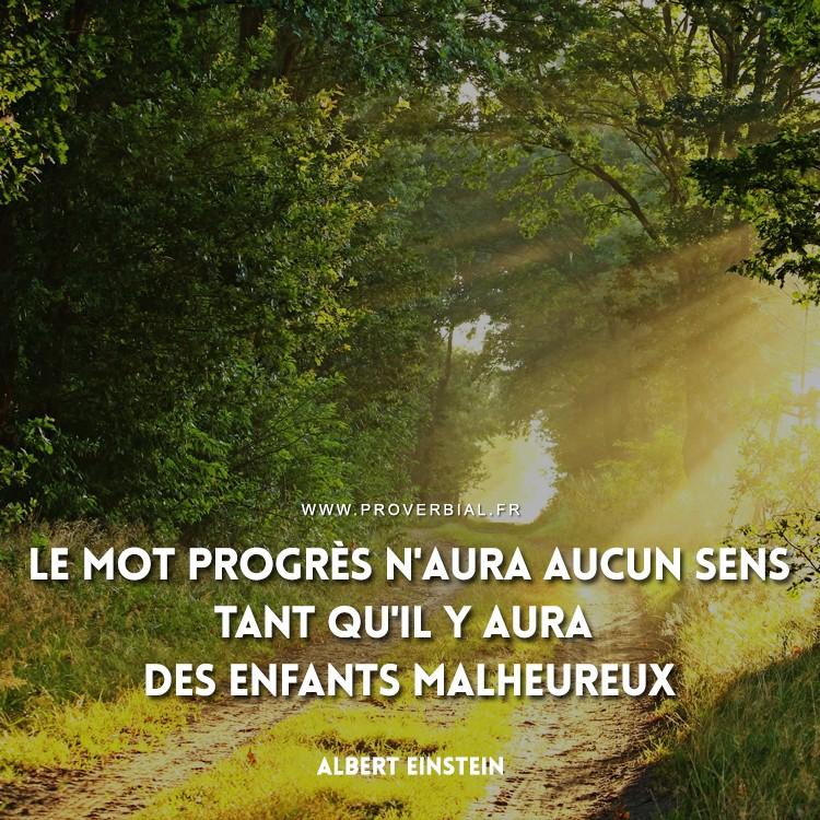 Le mot progrès n'aura aucun sens tant qu'il y aura des enfants malheureux.