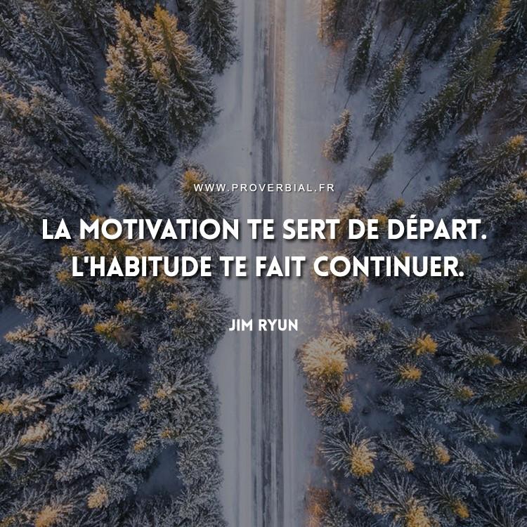 La motivation te sert de départ. L'habitude te fait continuer.