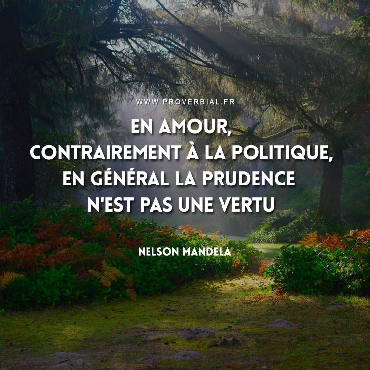En amour, contrairement à la politique, en général la prudence n'est pas une vertu.