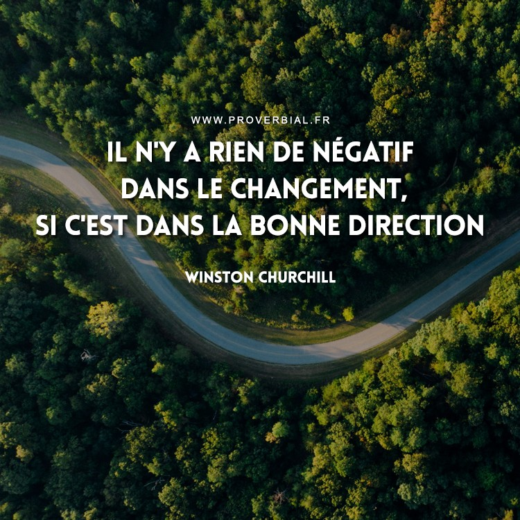 Il n'y a rien de négatif dans le changement, si c'est dans la bonne direction.
