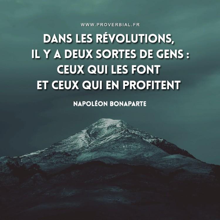Dans les révolutions, il y a deux sortes de gens : ceux qui les font et ceux qui en profitent.