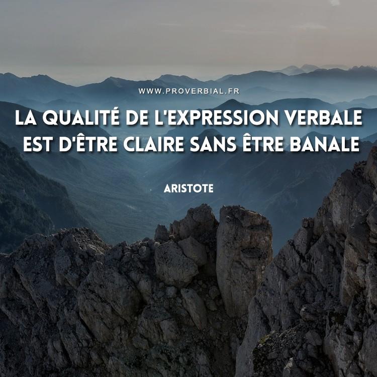 La qualité de l'expression verbale est d'être claire sans être banale.