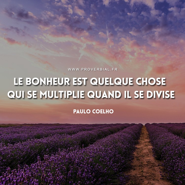 Le bonheur est quelque chose qui se multiplie quand il se divise.