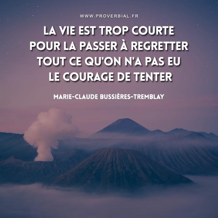 La vie est trop courte pour la passer à regretter tout ce qu'on n'a pas eu le courage de tenter.