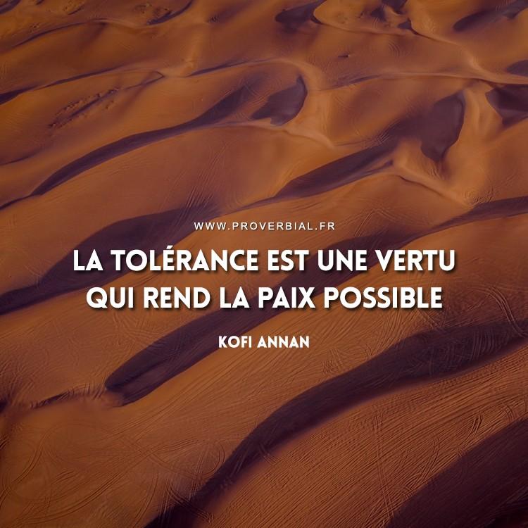 La tolérance est une vertu qui rend la paix possible.