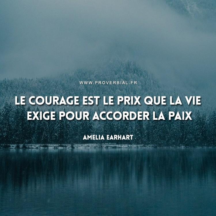 Le courage est le prix que la vie exige pour accorder la paix.