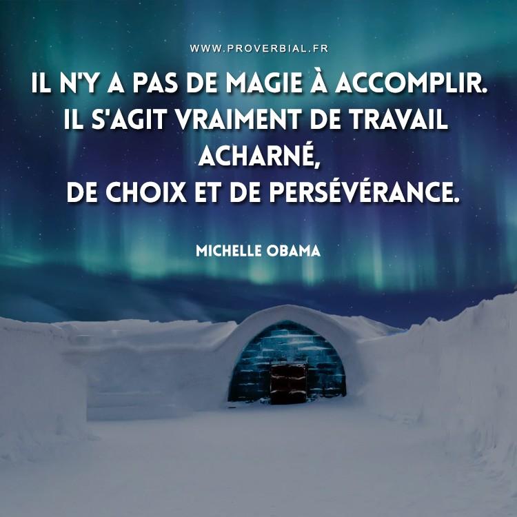 Il n'y a pas de magie à accomplir. Il s'agit vraiment de travail acharné, de choix et de persévérance.