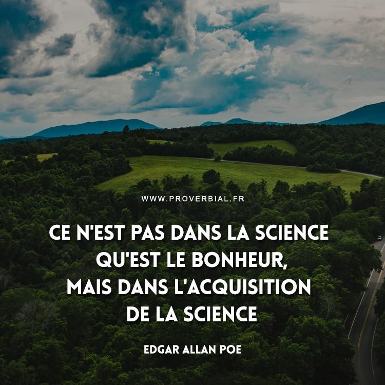 Ce n'est pas dans la science qu'est le bonheur, mais dans l'acquisition de la science.