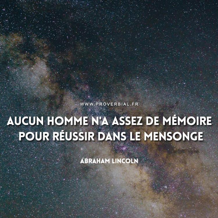 Aucun homme n'a assez de mémoire pour réussir dans le mensonge.